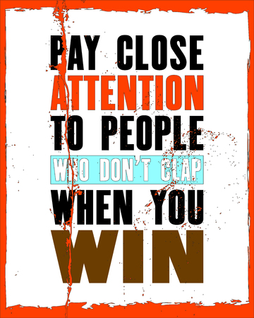 Inspiring motivation quote with text Pay Close Attention To People Who Do Not Clap When You Win. Vector typography poster and t-shirt design. Distressed old metal sign texture.
