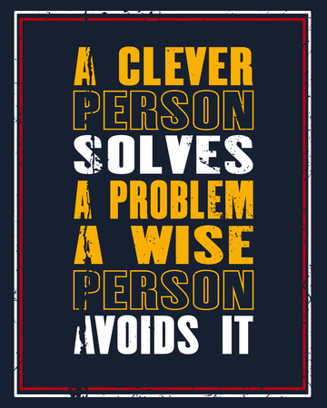 Inspiring motivation quote with text a Clever Person Solves a Problem a Wise Person Avoids It. Vector typography poster and t-shirt design Illustration