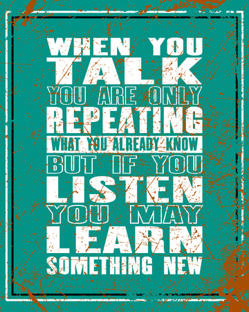 Inspiring motivation quote with text When You Talk You Are Only Repeating What You Already Know But If You Listen May Learn Something New. Vector typography poster and t-shirt design concept.