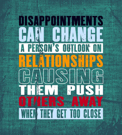 Inspiring motivation quote with text Disappointments Can Change a Persons Outlook On Relationships Causing Them Push Others Away When They Get Too Close. Vector typography poster.