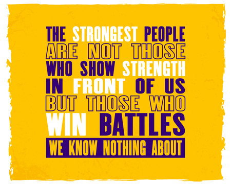 Inspiring motivation quote with text, The strongest people are not those who show strength in front of us, but those who win battles. We know nothing about. Vector typography poster design concept.