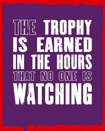 Inspiring motivation quote with text The Trophy Is Earned In The Hours That No One Is Watching. Vector typography poster and t-shirt design concept. Distressed old metal sign texture.