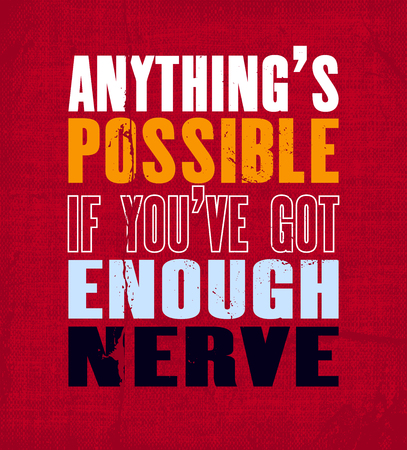 Inspiring motivation quote with text Anything Is Possible If You Have Got Enough Nerve. Vector typography poster and t-shirt design. Vintage card with distressed canvas texture. Imagens - 91199345