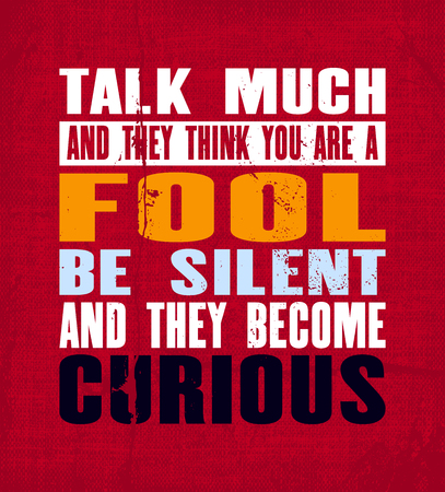 Inspiring motivation quote with text Talk Much And They Think You Are a Fool Be Silent And They Become Curious. Vector typography poster and t-shirt design. Vintage card with distressed canvas texture. Archivio Fotografico - 91443254