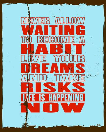 Inspiring motivation quote with text Never Allow Waiting To Become a Habit Live Your Dreams And Take Risks Life Is Happening Now. Vector typography poster and t-shirt design. Distressed old metal