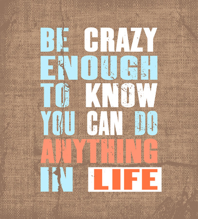 Inspiring motivation quote with text Be Crazy Enough To Know You Can Do Anything In Life. Vector typography poster and t-shirt design. Vintage card with distressed canvas texture.