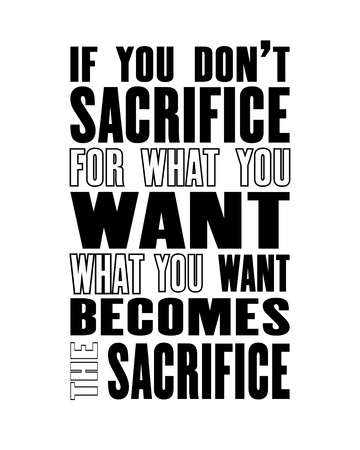 Inspiring motivation quote with text If you Do Not Sacrifice For What You Want What You Want Becomes The Sacrifice, on white background. Ilustração