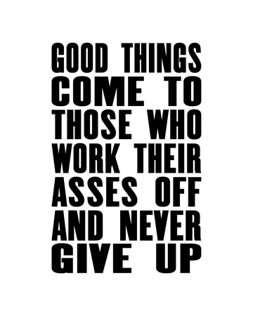 Inspiring motivation quote with text Good Things Come To Those Who Work Their Asses Off And Never Give Up. Vector typography poster and t-shirt design. Distressed old metal texture