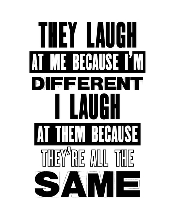 Inspiring motivation quote with text They Laugh At Me Because I Am Different I Laugh At Them Because They Are All The Same. Vector typography poster and t-shirt design. Distressed old metal texture  イラスト・ベクター素材