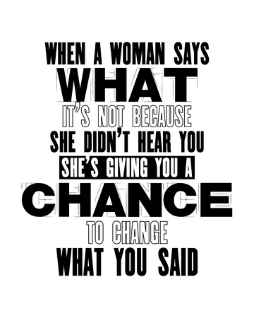 Inspiring motivation quote with text When a Woman Says What It Is Not Because She Did Not Hear You She Is Giving You a Chance To Change What You Said. Vector typography poster and t-shirt design.