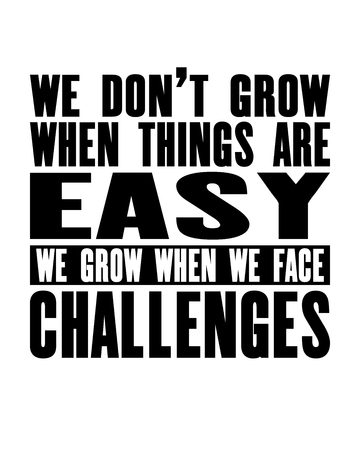 Inspiring motivation quote with text We Do Not Grow When Things Are Easy We Grow When We Face Challenges. Vector typography poster and t-shirt design