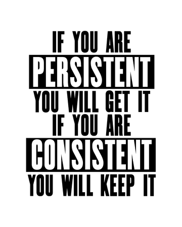 Inspiring motivation quote with text If You Are Persistent You Will Get It If You Are Consistent You Will Keep It. Vector typography poster concept. Distressed old metal sign texture.