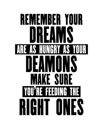 Inspiring motivation quote with text Remember Your Dreams Are As Hunger As Your Deamons Make Sure You Are Feeding The Right Ones. Vector typography poster and t-shirt design