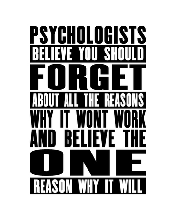 Inspiring motivation quote with text Psychologists Believe You Should Forget About All The Reasons Why It Wont Work And Believe The One Reason Why It Will. Vector typography poster and t-shirt design.