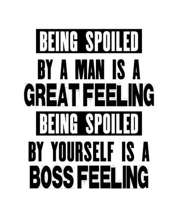 Inspiring motivation quote with text Being Spoiled By a Man Is a Great Feeling Being Spoiled By Yourself Is a Boss Feeling. Vector typography poster and t-shirt design. Distressed metal sign texture. Archivio Fotografico - 102724245
