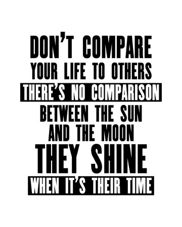 Inspiring motivation quote with text Do Not Compare Your Life To Others There Is No Comparison Between The Sun And The Moon They Shine When It Is Their Times. Vector typography poster and t-shirt