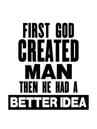 Inspiring motivation quote with text First God Created Man Then He Had Better Idea. Vector typography poster and t-shirt design concept. Ilustracja