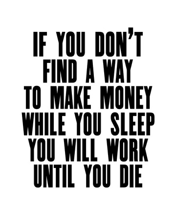 Inspiring motivation quote with text If You do Not Find a Way To Make Money While You Sleep You Will Work Until You Die. Vector typography poster design concept. Distressed old metal sign texture. 向量圖像