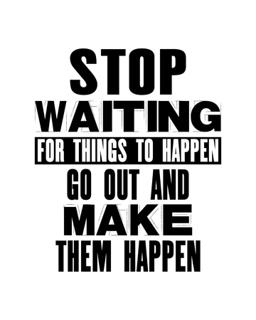 Inspiring motivation quote with text Stop Waiting For Things To Happen Go Out And Make Them Happen. Vector typography poster and t-shirt design. Distressed old metal sign texture.