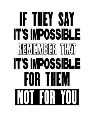Inspiring motivation quote with text If They Say It Is Impossible Remember That It Is Impossible For Them Not For You. Vector typography poster and t-shirt design. Distressed old metal sign texture