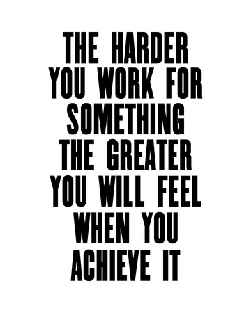 Inspiring motivation quote with text The Harder You Work For Something The Greater You Will Feel When You Achieve It. Vector typography poster design concept. Distressed old metal sign texture.