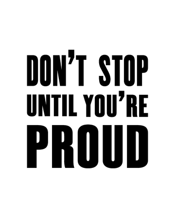 Inspiring motivation quote with text Don t Stop Until You re Proud. Vector typography poster design concept