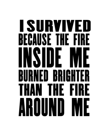 Inspiring motivation quote with text I Survived Because The Fire Inside Me Burned Brighter Than The Fire Around Me. Vector typography poster design concept. Distressed old metal sign texture. Vektorové ilustrace