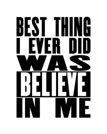 Inspiring motivation quote with text Best Thing I Ever Did Was Believe In Me . Vector typography poster design concept. Distressed old metal sign texture.