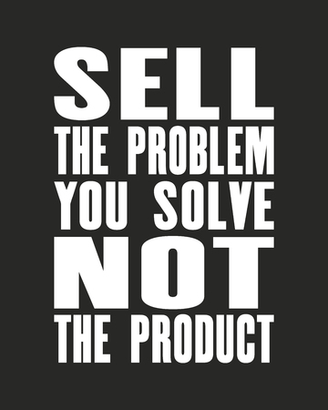 Inspiring motivation quote with text Sell The Problem You Solve Not The Product. Vector typography poster