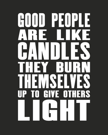 Inspiring motivation quote with text Good People Are Like Candles They Burn Themselves Up To Give Others Light. Vector typography poster and t-shirt design.  イラスト・ベクター素材