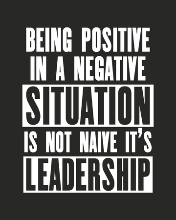 Inspiring motivation quote with text Being Positive In a Negative Situation Is Not Naive It Is Leadership. Vector typography poster. Distressed old metal sign texture. Stock Vector - 123145664