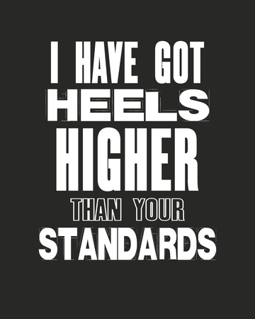 Inspiring motivation quote with text I have got heels higher than your standards. Vector typography poster and t-shirt design.
