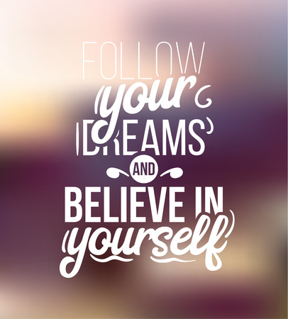 Follow youre dreams and belive in yourself. Blurred background. Hand drawn poster. Vector typography