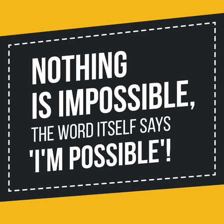 Motivational quote. Inspiration. Nothing is impossible, the word itself says Im possible. Illusztráció