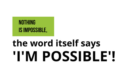 Motivational quote. Inspiration. Nothing is imposible, the word itself says Im possible.