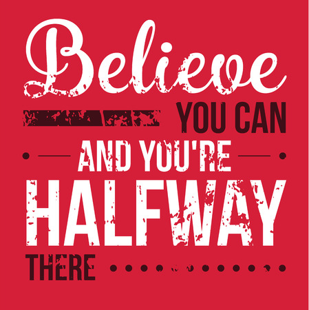 Motivational quotes lettering, Believe you can and you have halfway there poster.