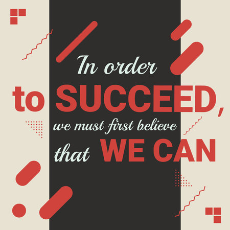 In oder to succeed we must first believe that we can. Motivational quote