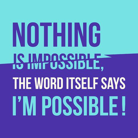 Motivational quote. Inspiration. Nothing is impossible, the word itself says I am possible. Over green background