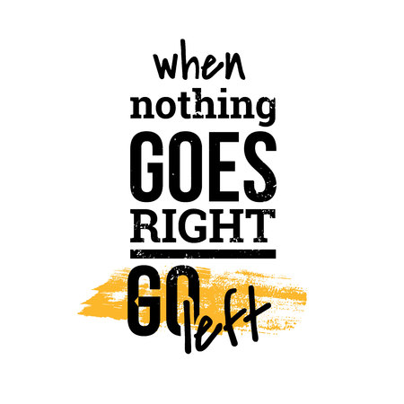 When nothing goes right motivational quotes. Poster, t-shirt design. Typography background