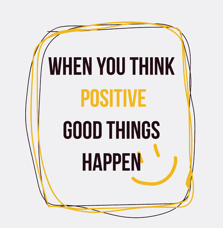 When you think positive good things happen. Positive quotes. For flyer banners posters