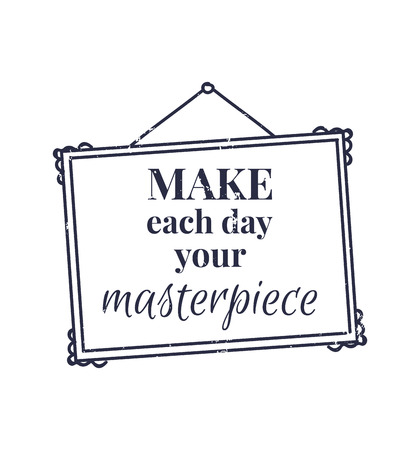 Hand drawn frame. illustration. Modern brush calligraphy. Make each day your masterpiece. For posters, flyers, invitation etc