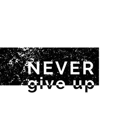 Never give up. Motivational quotes. Vector illustration background