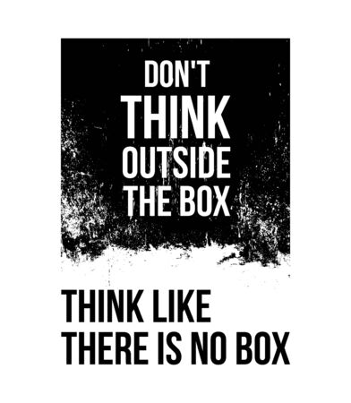 Do not think outside the box. Think like there is no box 向量圖像