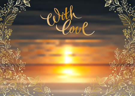 With love, vector lettering, handwritten golden text and floral elements on blurred background of sea sunset. Illustration
