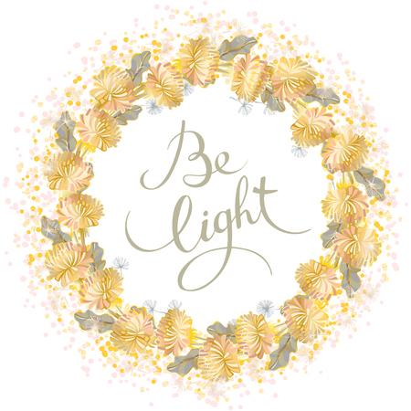 Vector hand drawn inscription Be light in a round frame of flowers and white flying dandelion and golden glitters onwhite background. Template for postcards, posters and t-shirts.