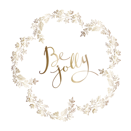 Hand drawn elegant round gold brunch frame and handwritten ink quote Be jolly, isolated on white background. Simply frame with golden nursery scandinavian floral elements.
