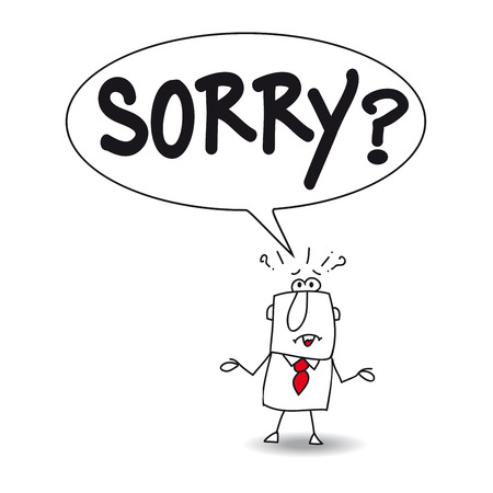 Joe is very surprised, he dont understand. He says Sorry ? Illustration
