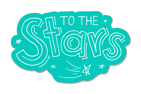 To the stars quote handdrawn lettering. Calligraphy inspiration graphic design typography.  Vector sticker element. 矢量图像
