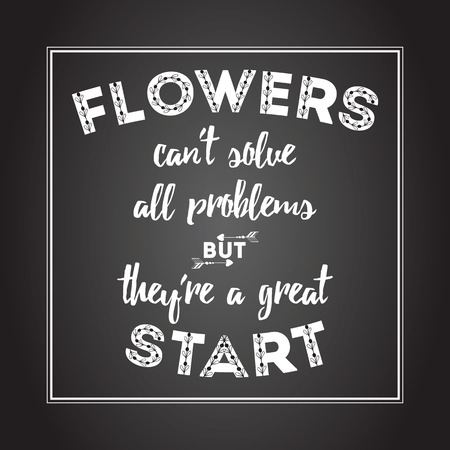 Typography quote about flowers. Greeting card on chalkboard painted brush lettering on the black background. Positive floral poster for flower shop on the chalkboard.