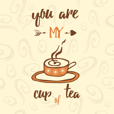 party cartoon: Inspiration quote You are my cup of tea. Typographic banner with hand drawn mug.  Cup of aromatic  tea and place for your text.
